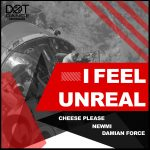 "Cheese Please, Newmi &Damian Force present ""I Feel Unreal"""